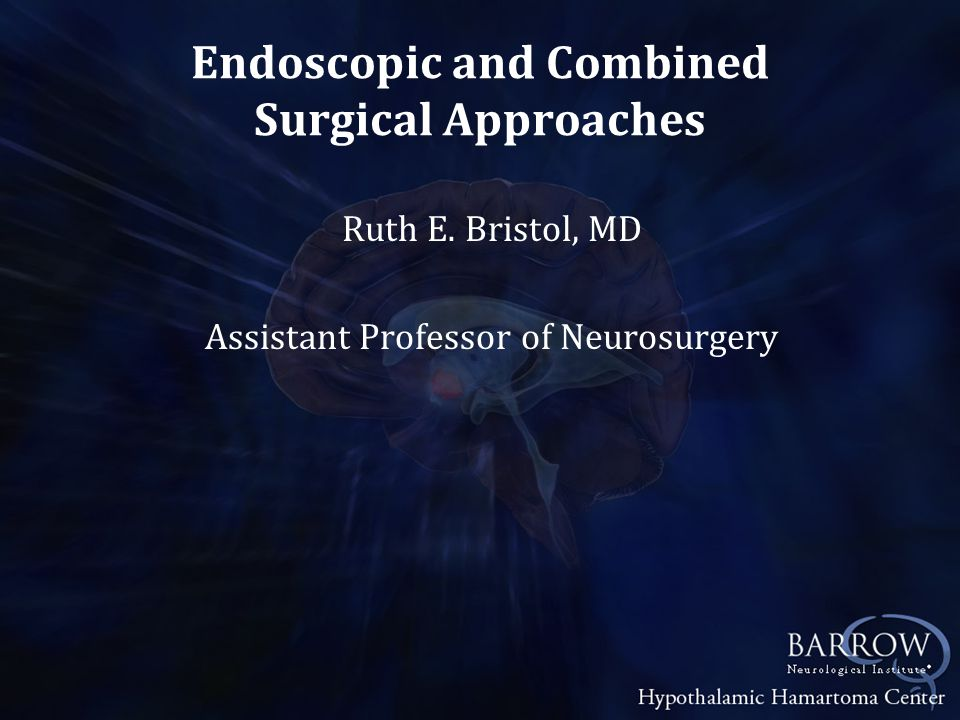 Endoscopic and Combined Surgical Approaches Ruth E. Bristol, MD Assistant Professor of Neurosurgery