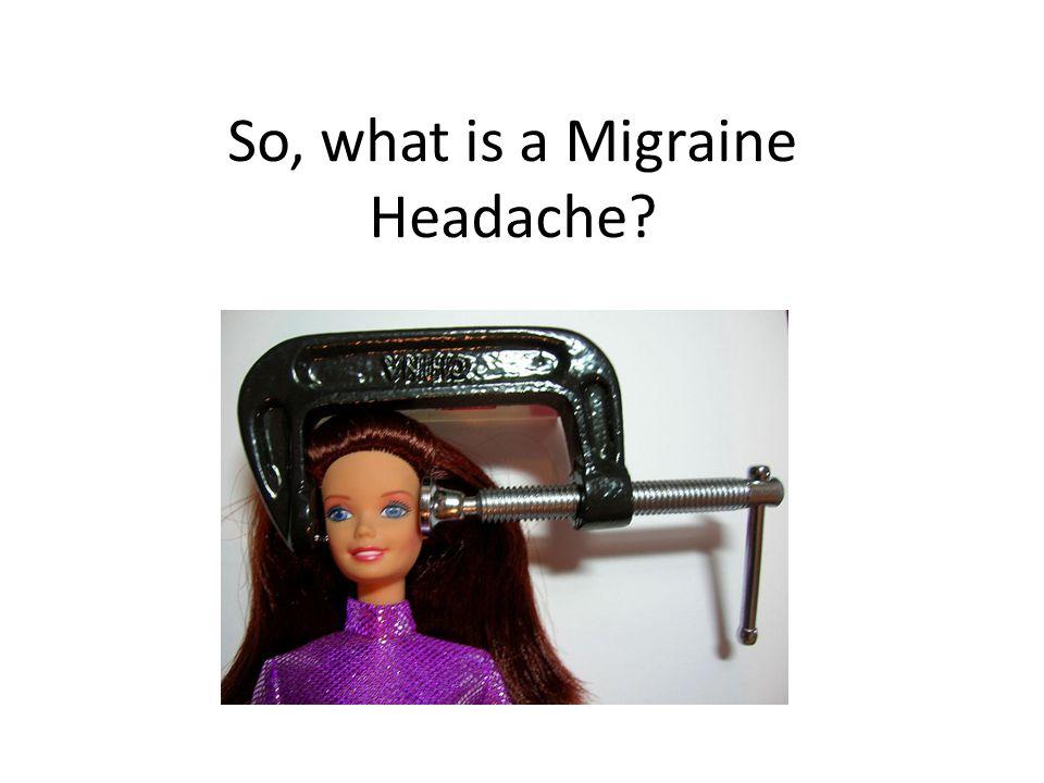 So, what is a Migraine Headache?