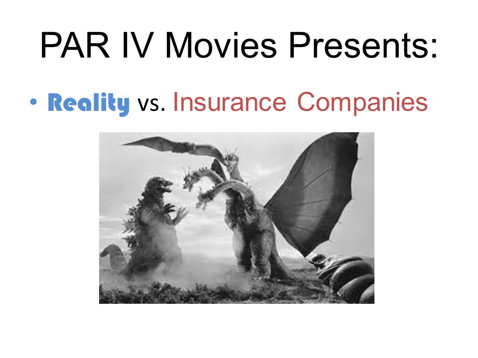 PAR IV Movies Presents: Reality vs. Insurance Companies