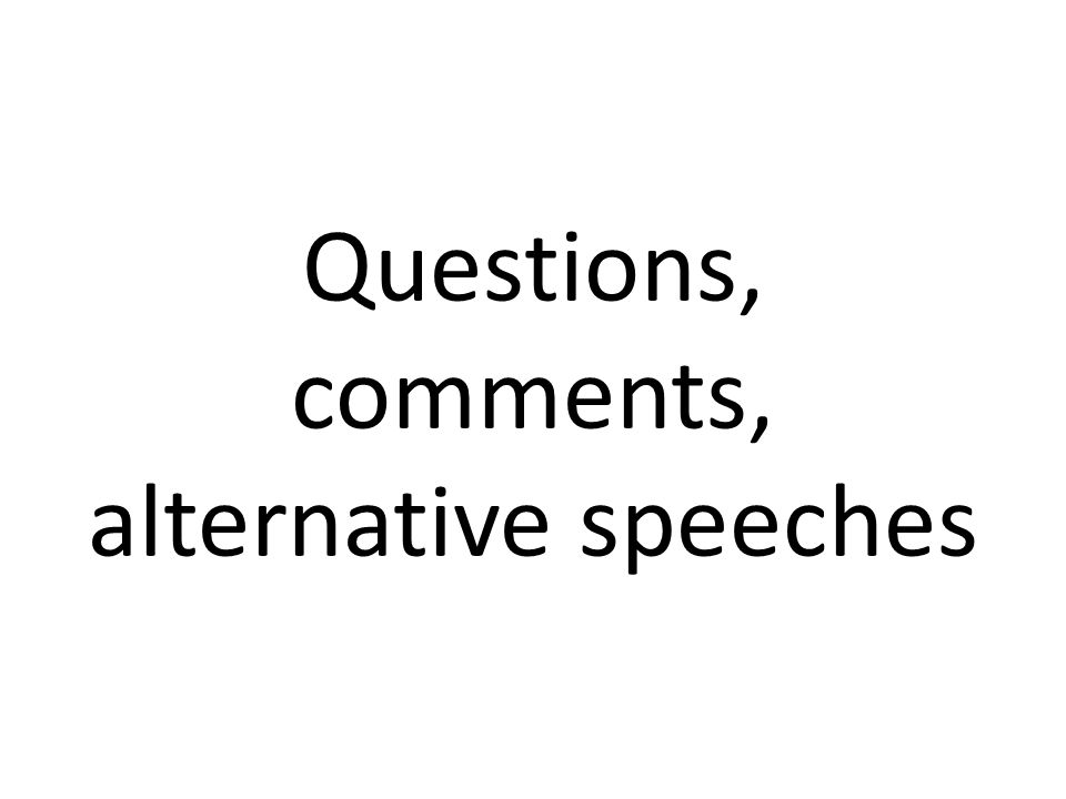 Questions, comments, alternative speeches