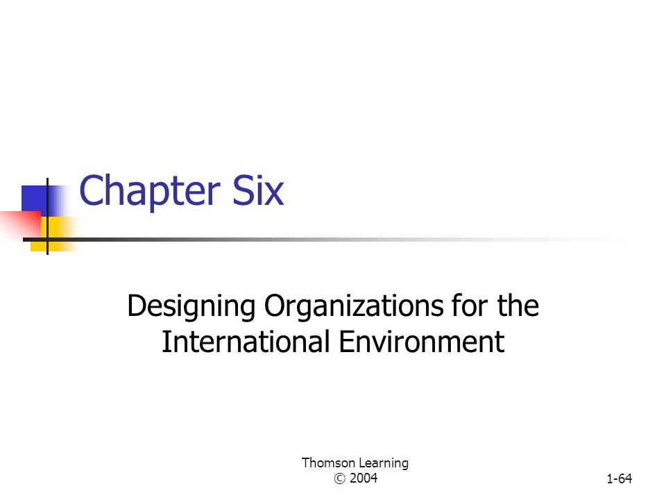 Thomson Learning © 20041-63 Three Mechanisms for Institutional Adaptation Example: Accounting standards, consultant training Pollution controls, school regulations Reengineering, benchmarking MoralLegal Culturally supported Social basis: Professionalism— certification, accreditation Political law, rules, sanctions Innovation visibility Events: Duty, obligation DependenceUncertainty Reasons to become similar: NormativeCoerciveMimetic Source: Adapted from W.