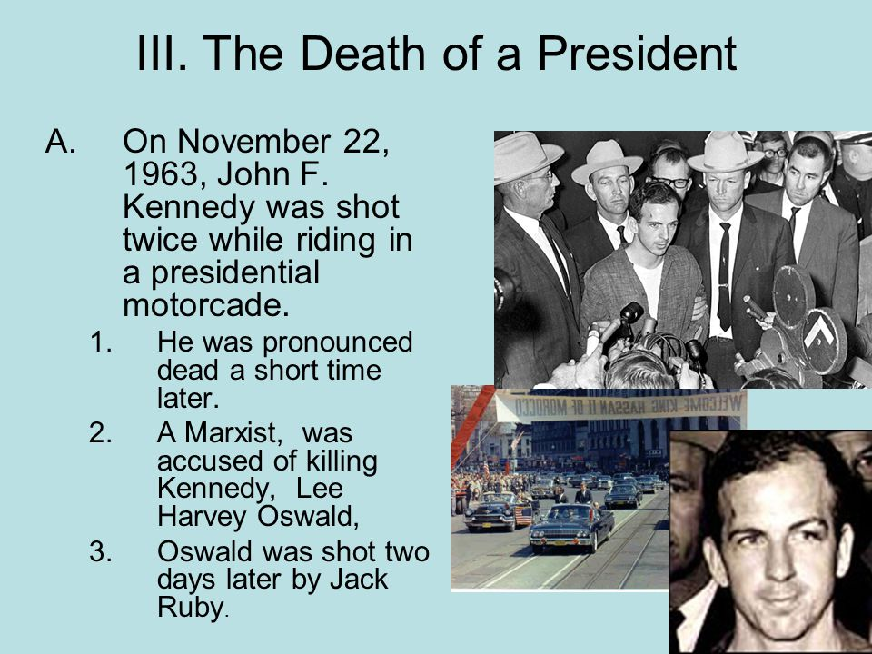 III.The Death of a President A.On November 22, 1963, John F.