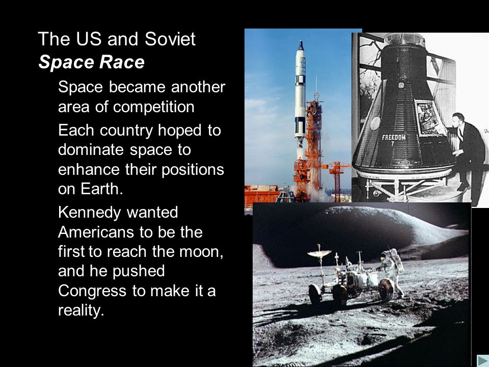 E.The US and Soviet Space Race 1.Space became another area of competition 2.Each country hoped to dominate space to enhance their positions on Earth.