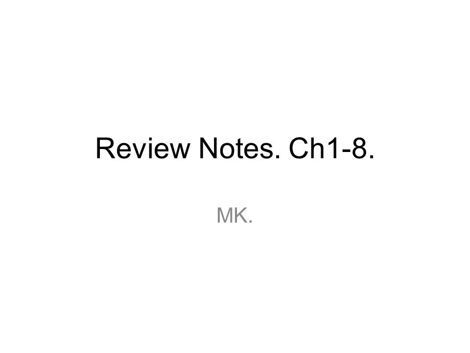 Review Notes. Ch1-8. MK.