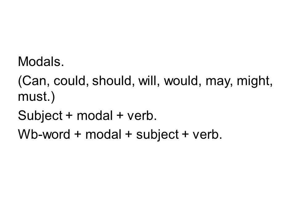 Modals. (Can, could, should, will, would, may, might, must.) Subject + modal + verb.