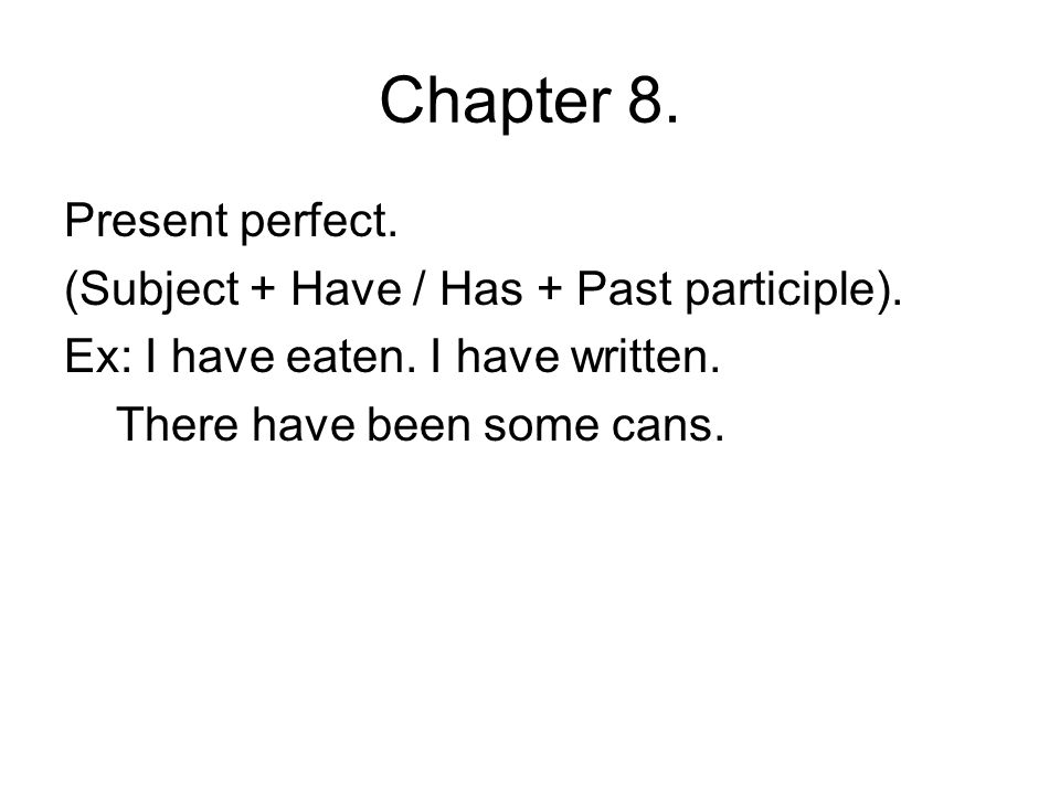 Chapter 8. Present perfect. (Subject + Have / Has + Past participle).