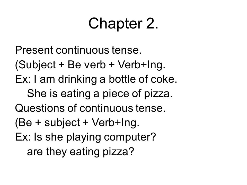 Chapter 2. Present continuous tense. (Subject + Be verb + Verb+Ing.