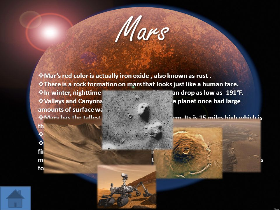 MarsMars  Mar's red color is actually iron oxide, also known as rust.  There is a rock formation on mars that looks just like a human face.  In win