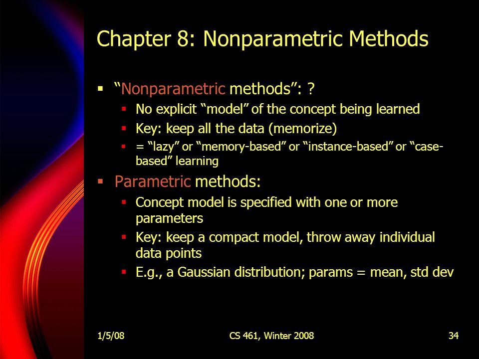 1/5/08CS 461, Winter 200834 Chapter 8: Nonparametric Methods  Nonparametric methods : .