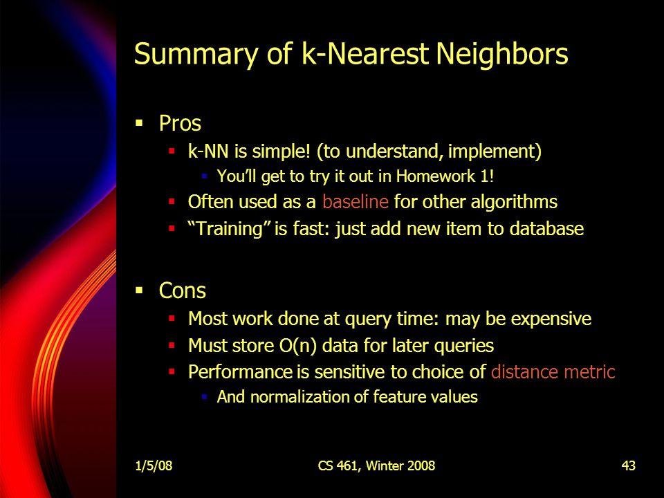 1/5/08CS 461, Winter 200843 Summary of k-Nearest Neighbors  Pros  k-NN is simple.