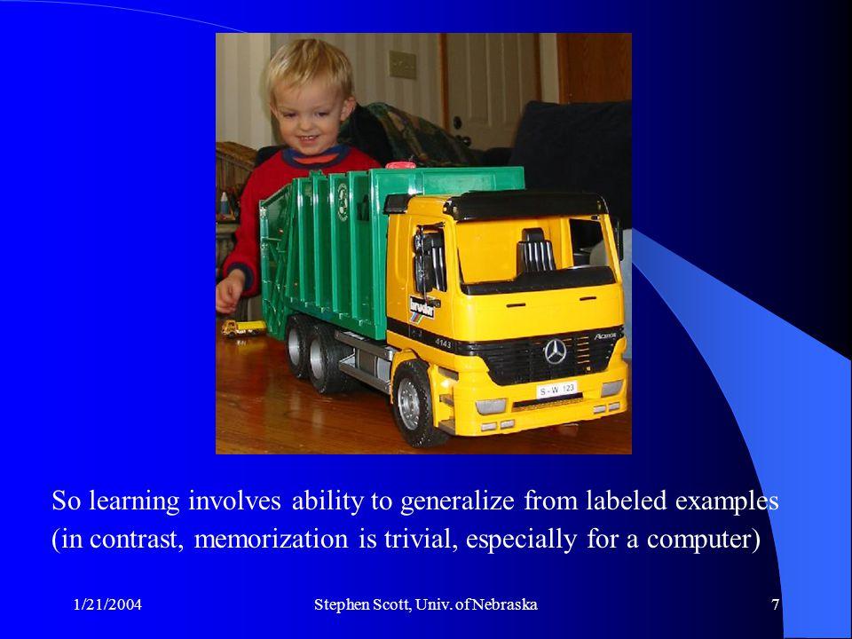 1/21/2004Stephen Scott, Univ.of Nebraska8 Again, what is Machine Learning.