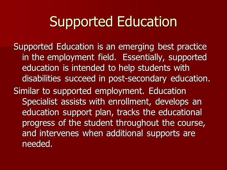Supported Education Supported Education is an emerging best practice in the employment field.