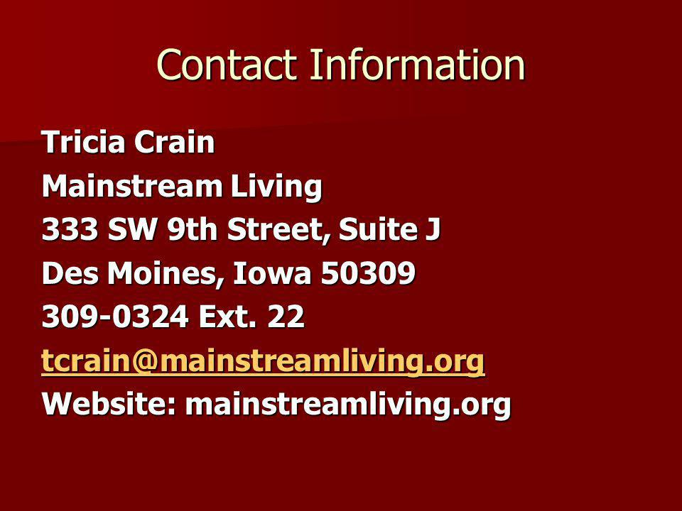 Contact Information Tricia Crain Mainstream Living 333 SW 9th Street, Suite J Des Moines, Iowa 50309 309-0324 Ext. 22 tcrain@mainstreamliving.org Webs