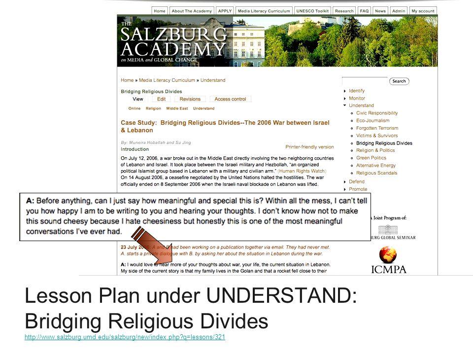 Lesson Plan under UNDERSTAND: Bridging Religious Divides http://www.salzburg.umd.edu/salzburg/new/index.php q=lessons/321 http://www.salzburg.umd.edu/salzburg/new/index.php q=lessons/321