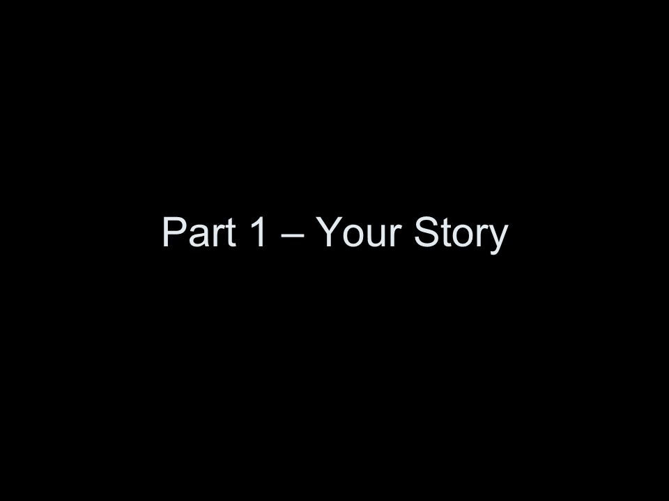 Part 1 – Your Story