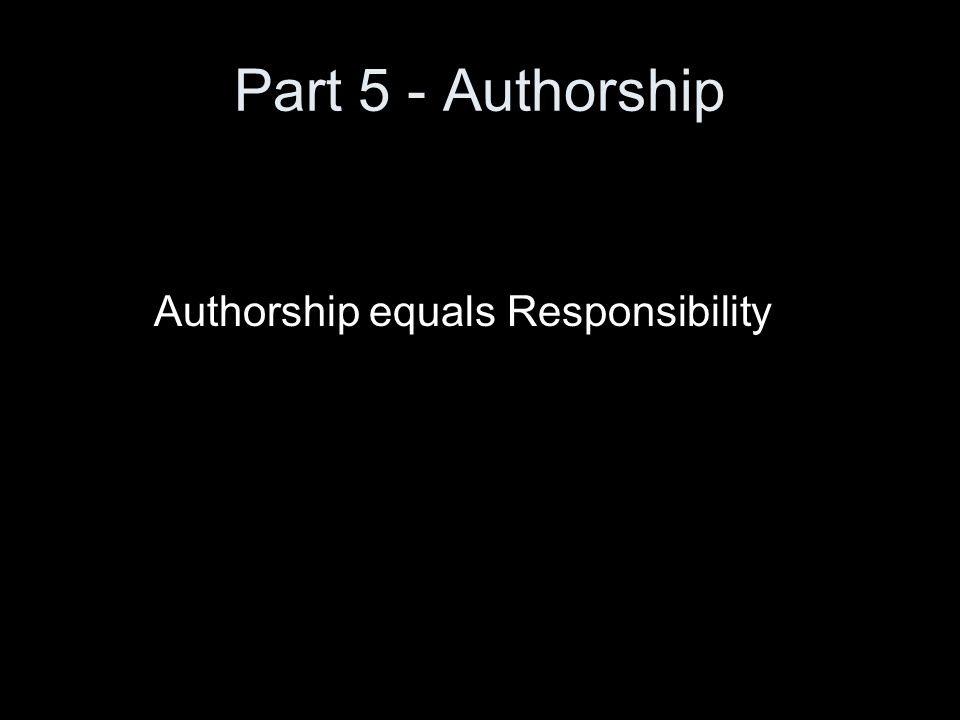 Part 5 - Authorship Authorship equals Responsibility