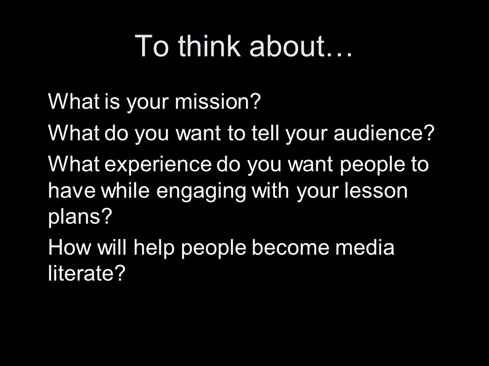 To think about… What is your mission. What do you want to tell your audience.