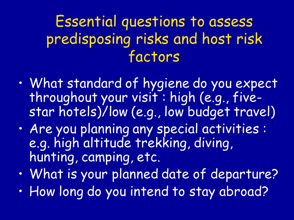 What standard of hygiene do you expect throughout your visit : high (e.g., five- star hotels)/low (e.g., low budget travel) Are you planning any special activities : e.g.