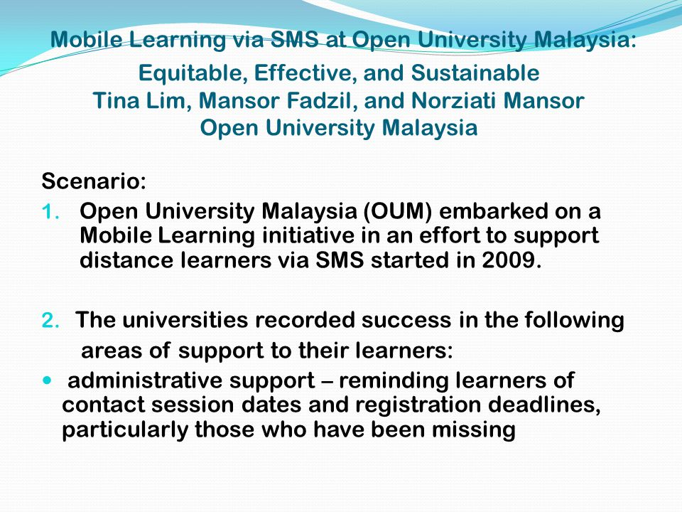 Mobile Learning via SMS at Open University Malaysia: Equitable, Effective, and Sustainable Tina Lim, Mansor Fadzil, and Norziati Mansor Open Universit
