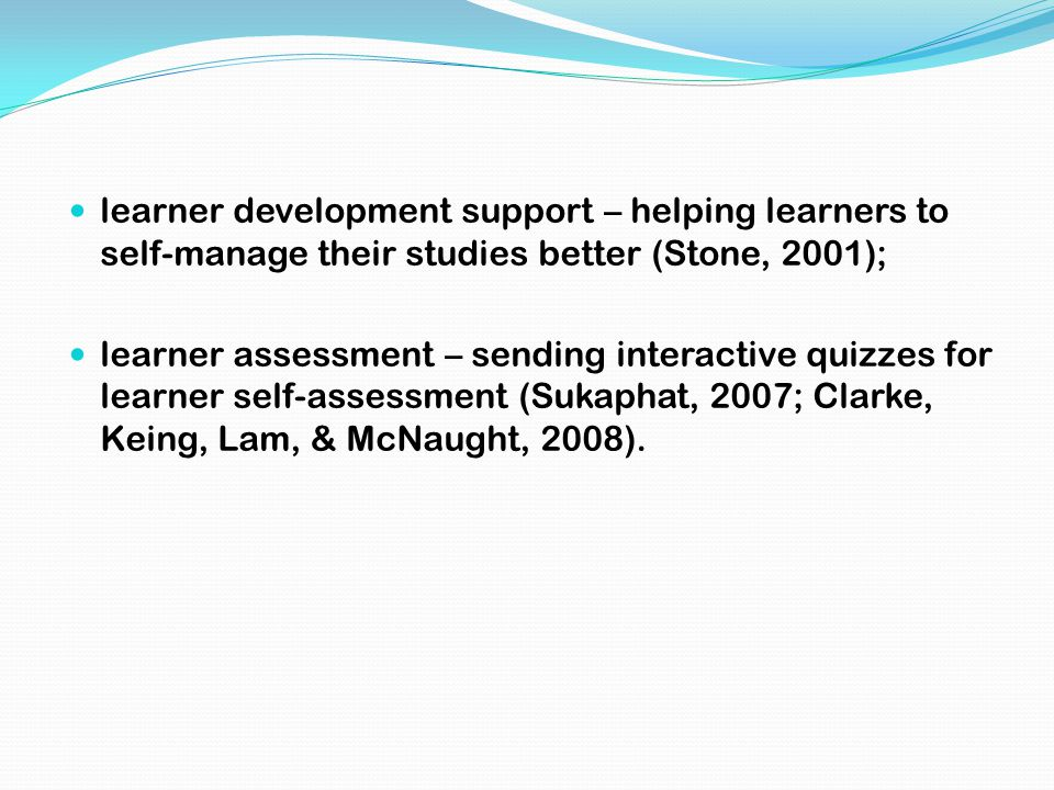 learner development support – helping learners to self-manage their studies better (Stone, 2001); learner assessment – sending interactive quizzes for