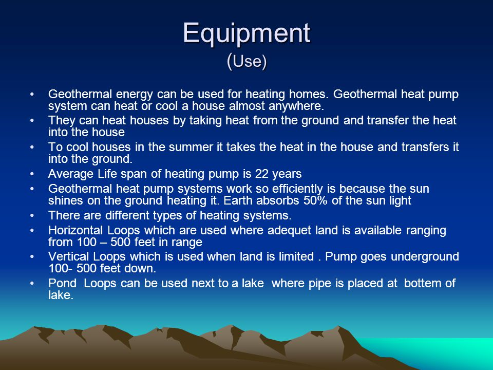 Consumption/Usage There are 40 countries that extract enough energy from geothermal sites to produce 1% of world's energy.
