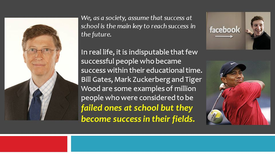 We, as a society, assume that success at school is the main key to reach success in the future.