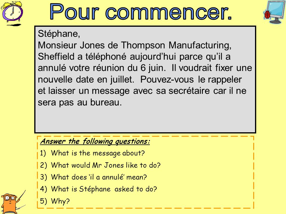Answer the following questions: 1)What is the message about? 2)What would Mr Jones like to do? 3)What does 'il a annulé' mean? 4)What is Stéphane aske