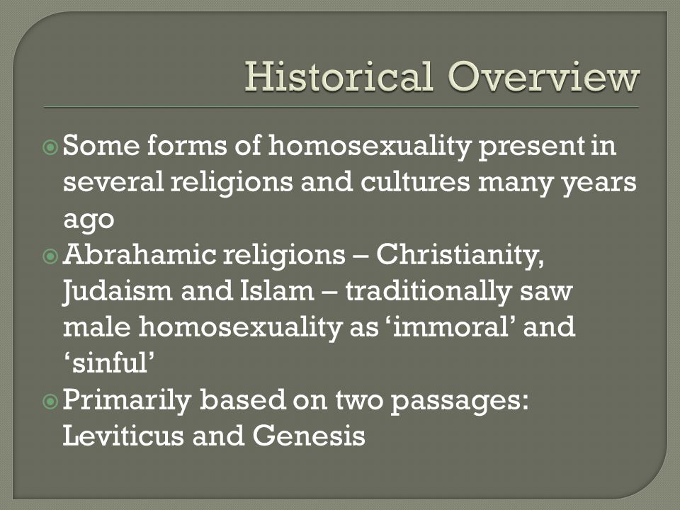  Some forms of homosexuality present in several religions and cultures many years ago  Abrahamic religions – Christianity, Judaism and Islam – tradi