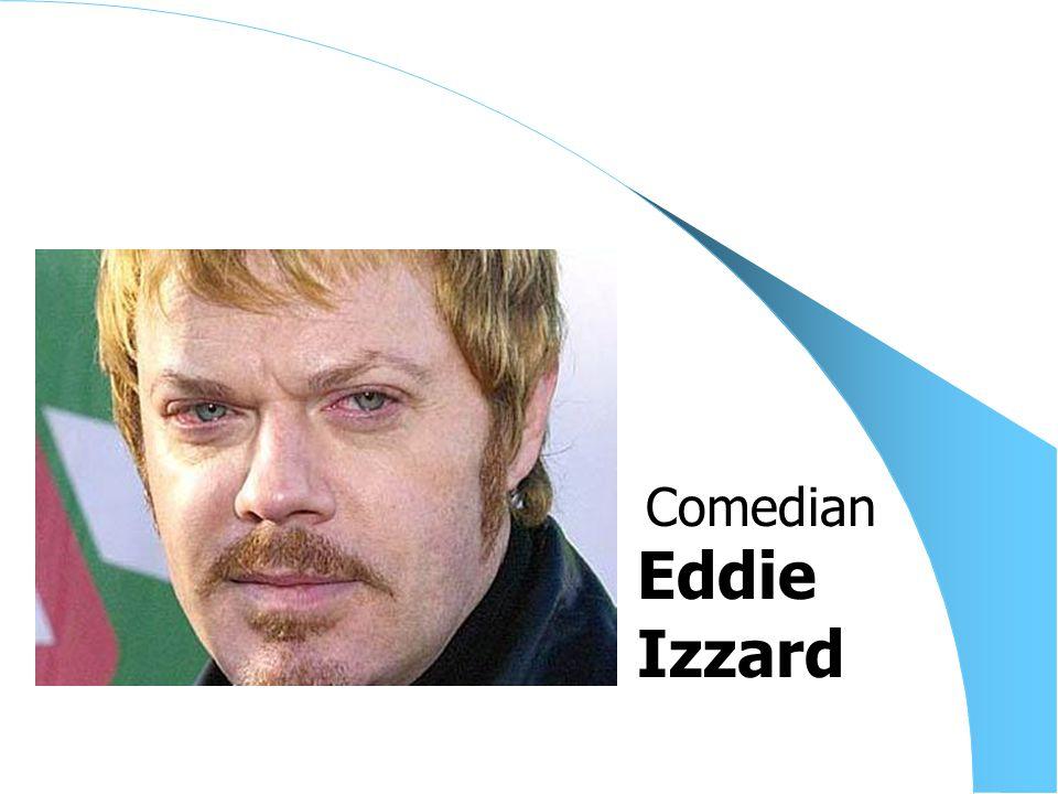 Eddie Izzard Comedian