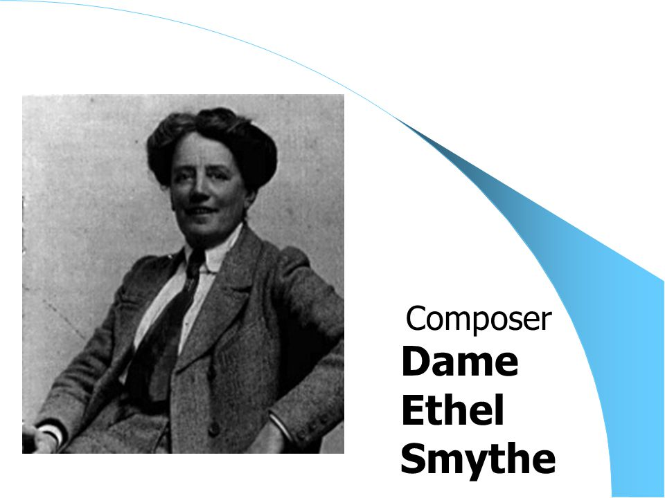 Dame Ethel Smythe Composer