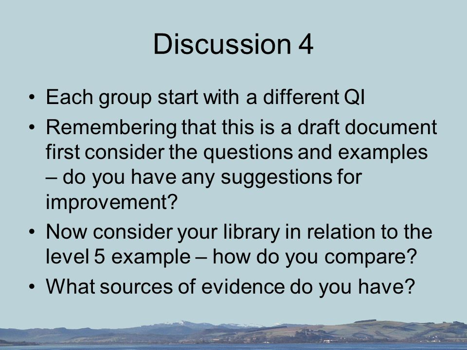 Discussion 4 Each group start with a different QI Remembering that this is a draft document first consider the questions and examples – do you have any suggestions for improvement.