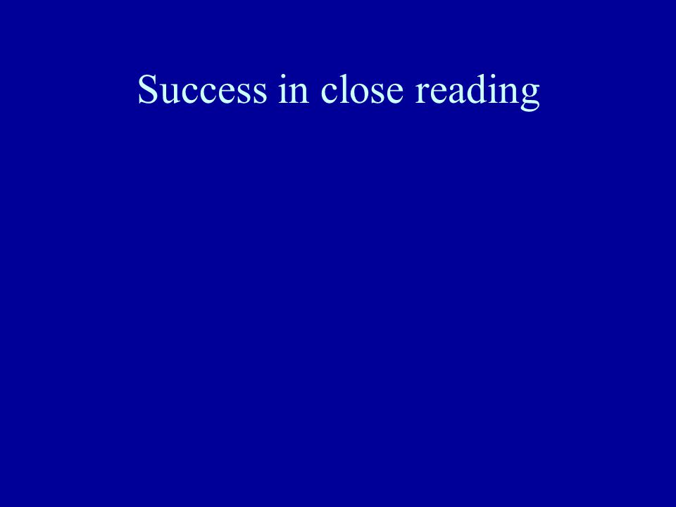 Success in close reading