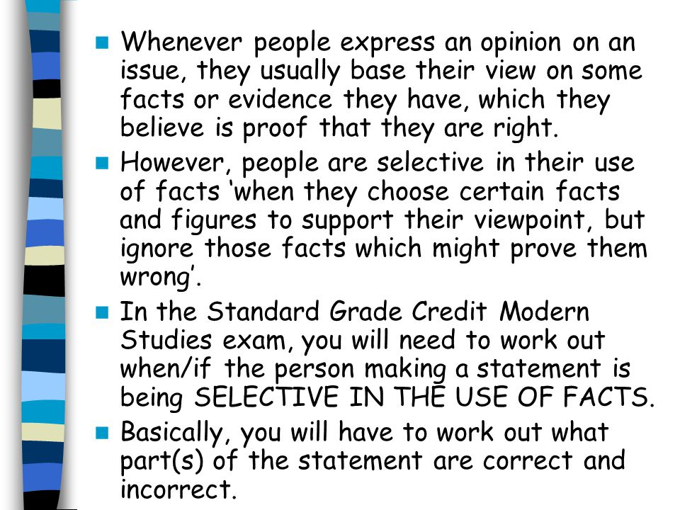 Whenever people express an opinion on an issue, they usually base their view on some facts or evidence they have, which they believe is proof that the