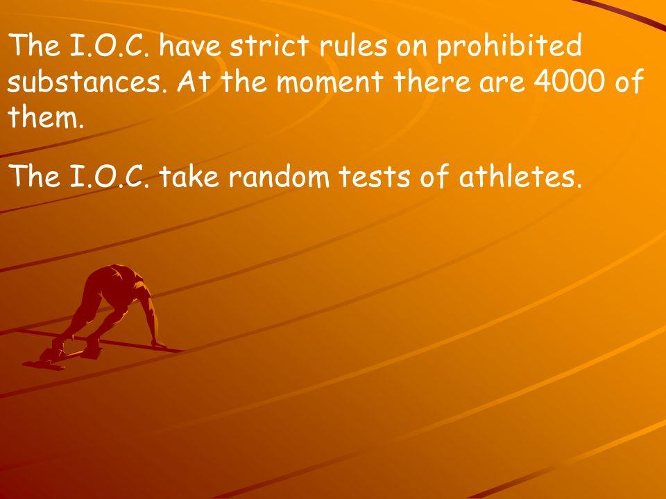 The I.O.C.take random tests of athletes. The I.O.C.