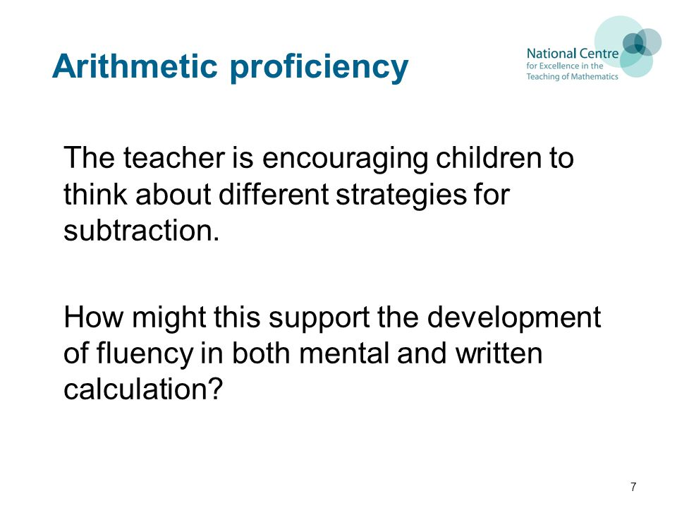 Arithmetic proficiency The teacher is encouraging children to think about different strategies for subtraction.