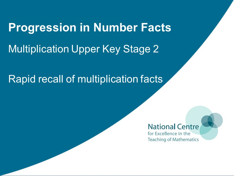 Progression in Number Facts Multiplication Upper Key Stage 2 Rapid recall of multiplication facts