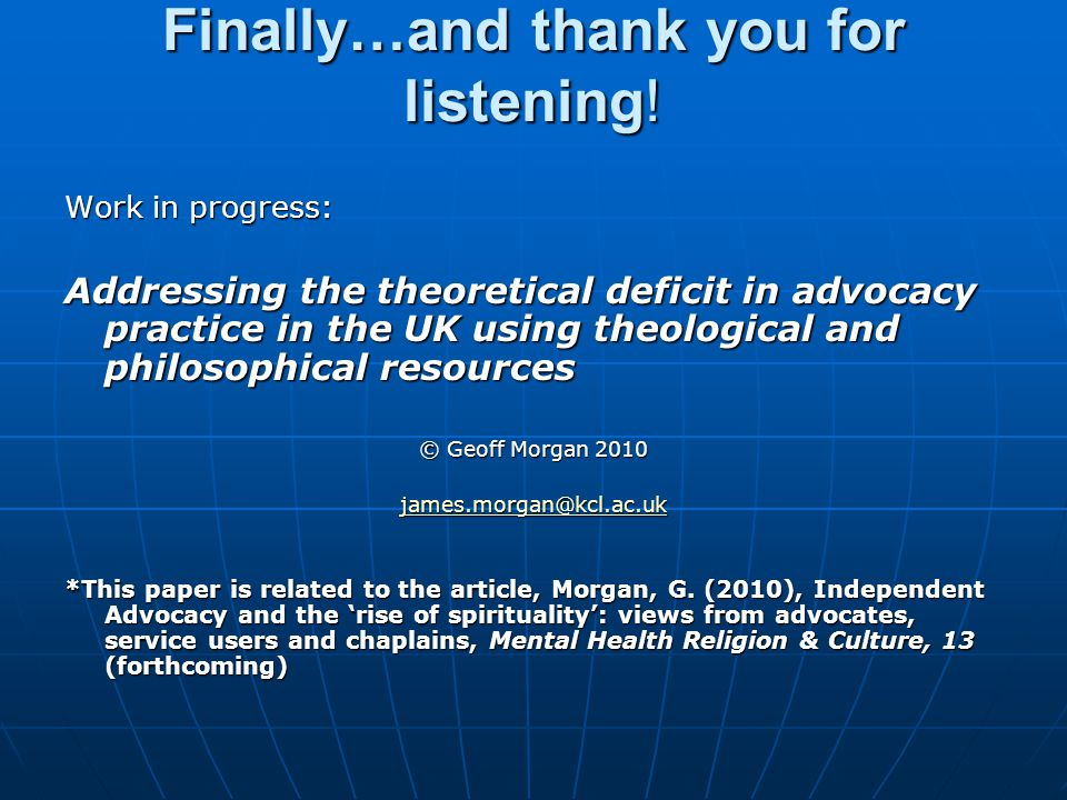 Finally…and thank you for listening! Work in progress: Addressing the theoretical deficit in advocacy practice in the UK using theological and philoso