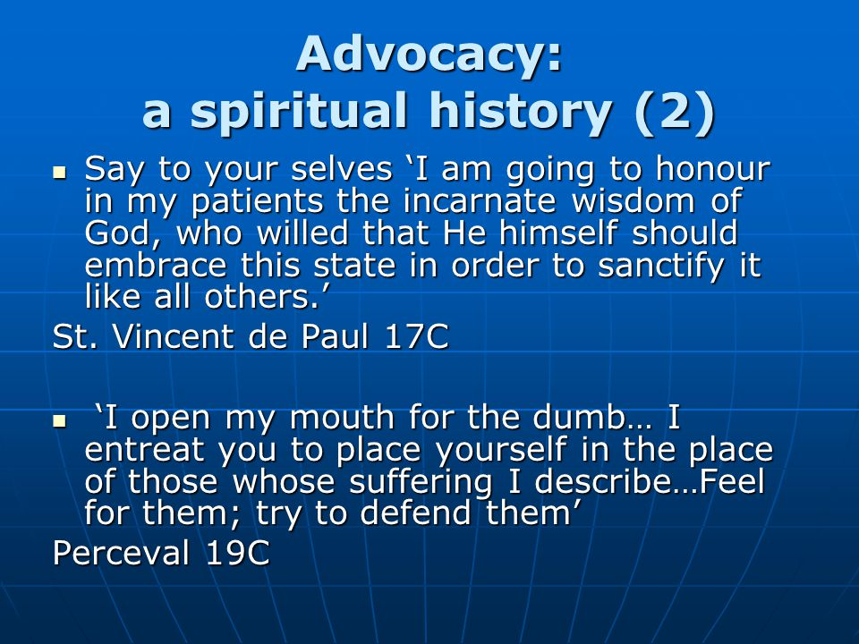 Advocacy: a spiritual history (2) Say to your selves 'I am going to honour in my patients the incarnate wisdom of God, who willed that He himself shou
