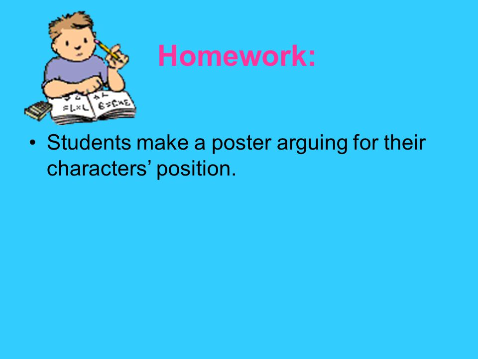 Homework: Students make a poster arguing for their characters' position.