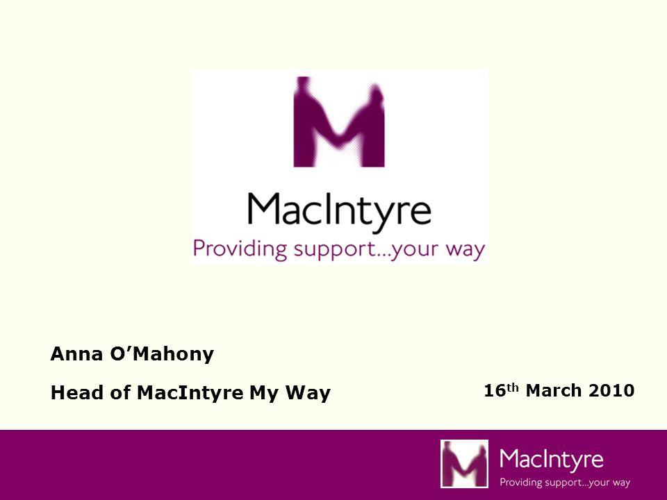 16 th March 2010 Anna O'Mahony Head of MacIntyre My Way