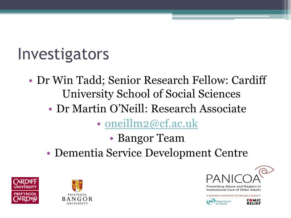 Investigators Dr Win Tadd; Senior Research Fellow: Cardiff University School of Social Sciences Dr Martin O'Neill: Research Associate Bangor Team Dementia Service Development Centre