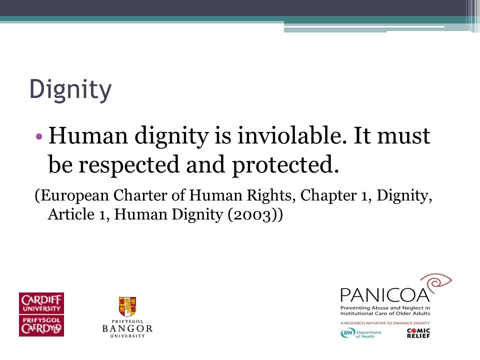 Dignity Human dignity is inviolable. It must be respected and protected.