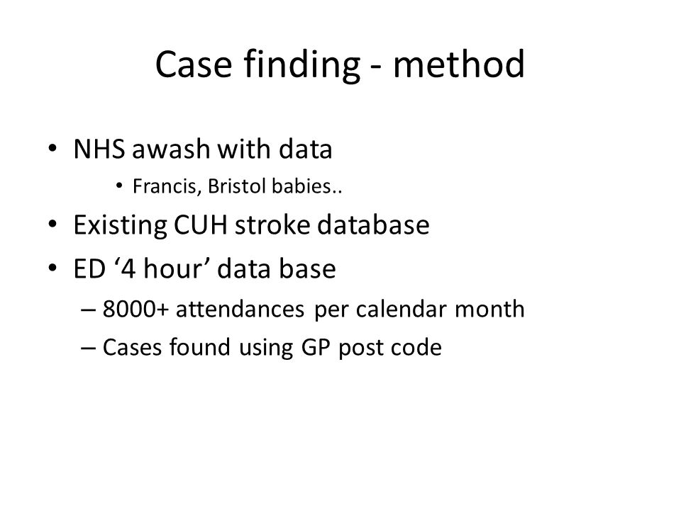 Case finding - method NHS awash with data Francis, Bristol babies..