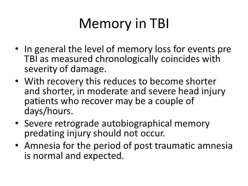 Memory in TBI In general the level of memory loss for events pre TBI as measured chronologically coincides with severity of damage. With recovery this