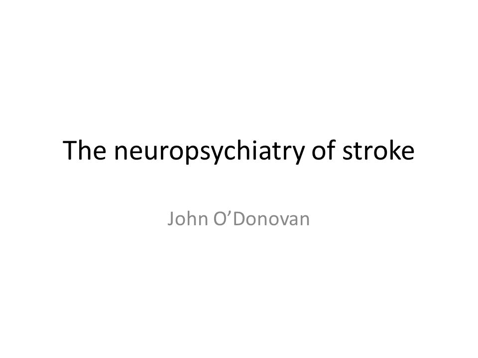 Stroke and psychiatric effects Basic ideas Certain stroke syndromes are likely to cause specific presentations.