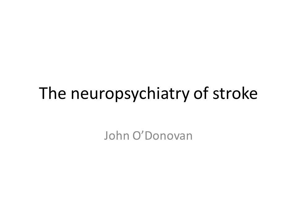 The neuropsychiatry of stroke John O'Donovan