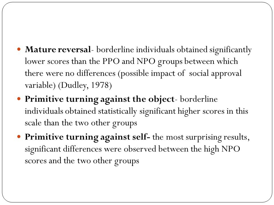 Mature reversal- borderline individuals obtained significantly lower scores than the PPO and NPO groups between which there were no differences (possi