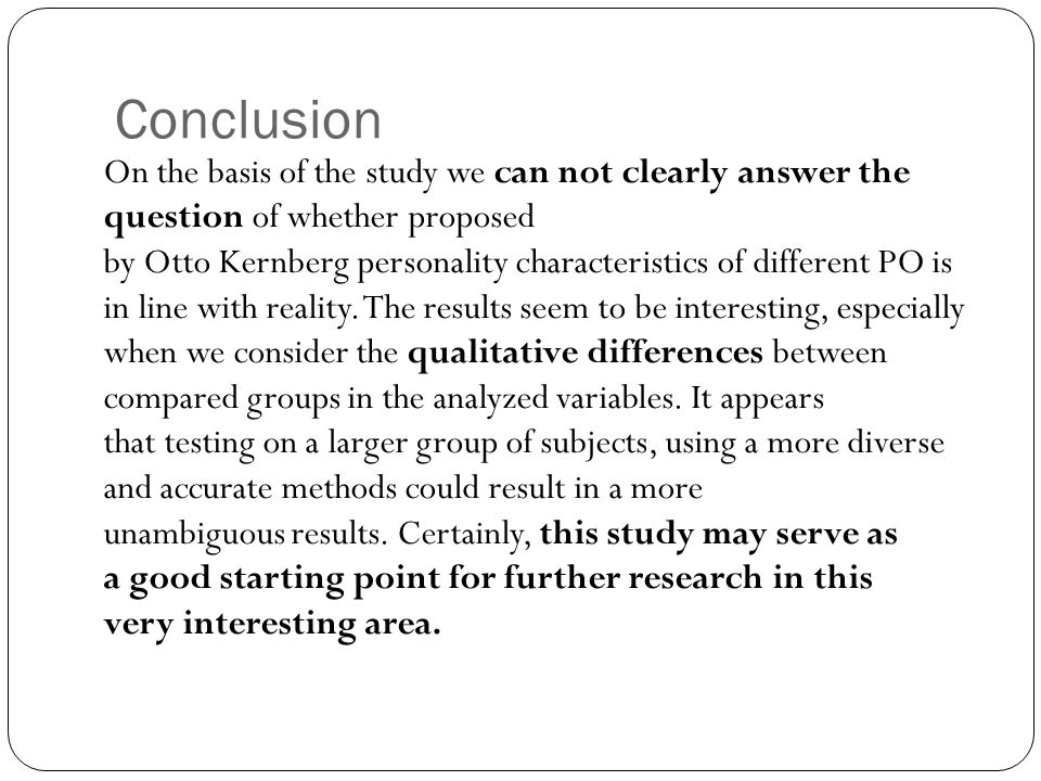 Conclusion On the basis of the study we can not clearly answer the question of whether proposed by Otto Kernberg personality characteristics of differ