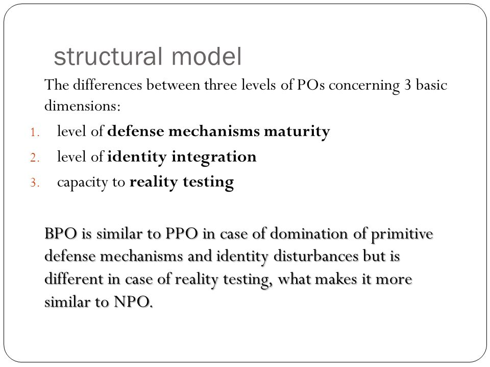 structural model The differences between three levels of POs concerning 3 basic dimensions: 1. level of defense mechanisms maturity 2. level of identi