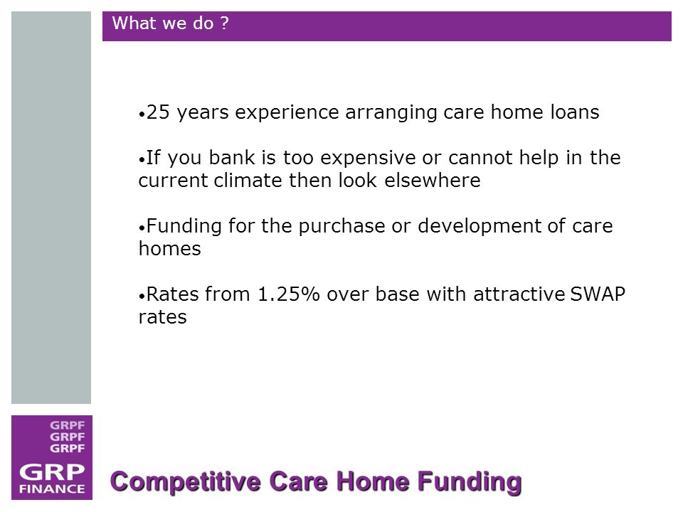 Competitive Care Home Funding What we do .